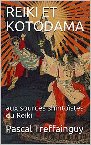 REIKI ET KOTODAMA: aux sources shintoïstes du Reiki par Pascal Treffainguy