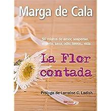 La Flor contada: 50 relatos de amor, suspense, muerte, sexo, odio, terror... vida.