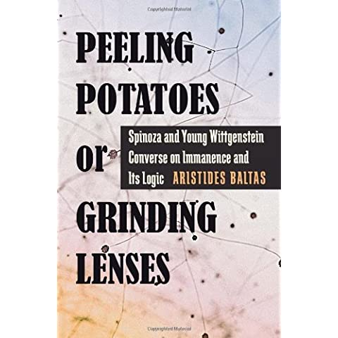 Peeling Potatoes or Grinding Lenses: Spinoza and Young Wittgenstein Converse on Immanence and Its
