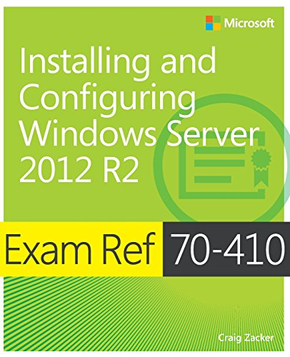 Exam Ref 70-410 Installing and Configuring Windows Server 2012 R2 (McSa): Installing and Configuring Windows Server 2012 R2 (Mcse Windows Server 2012 R2)