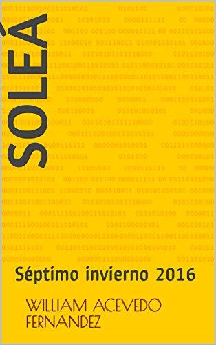 SOLEÁ: Séptimo invierno 2016 (Poemas e imágenes nº 7) por William Acevedo Fernandez