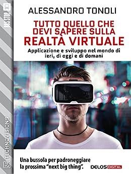 Tutto quello che devi sapere sulla realtà virtuale (TechnoVisions) di [Alessandro Tonoli]