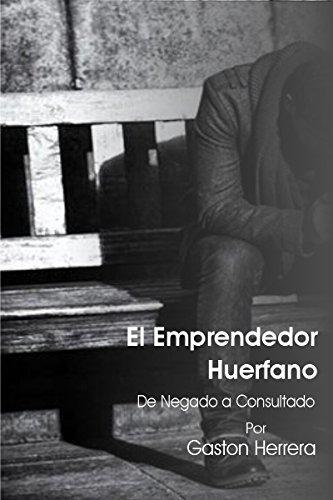 El Emprendedor Huerfano: De negado a consultado por Gaston Herrera