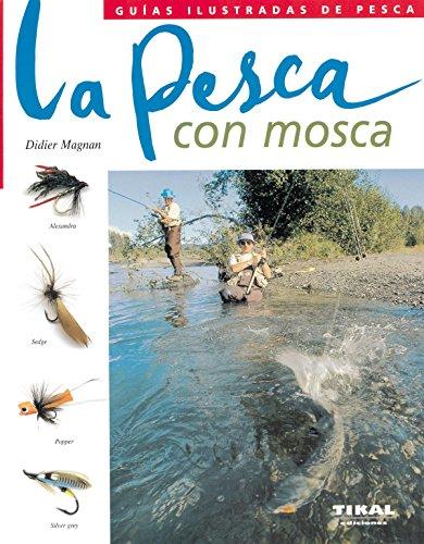 Pesca Con Mosca(Guias Ilustradas De Pesca) (Guías Ilustradas De Pesca) por Didier Magnan