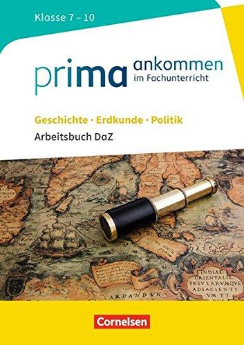 Prima ankommen: Geschichte, Erdkunde, Politik: Klasse 7-10 - Arbeitsbuch DaZ mit Lösungen