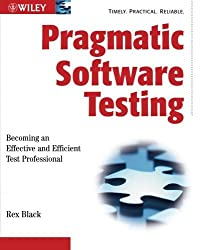 Pragmatic Software Testing: Becoming an Effective and Efficient Test Professional by Rex Black (2016-04-25)