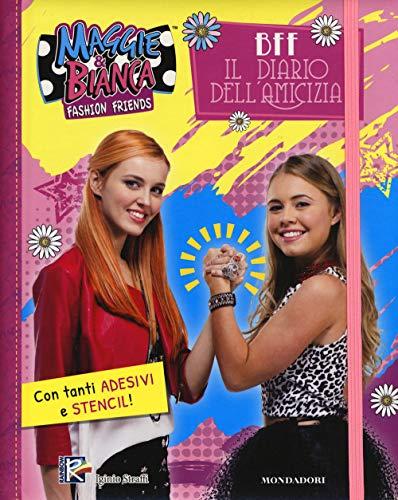 BFF. Il diario dell'amicizia. Maggie & Bianca. Fashion Friends. Con adesivi. Ediz. a spirale
