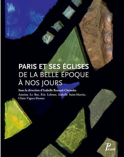 Paris et ses glises de la Belle Epoque  nos jours