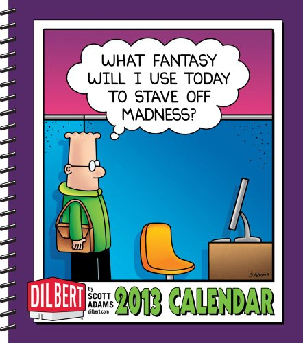 Dilbert 2013 Calendar: What Fantasy Will I Use Today to Stave Off Madness?