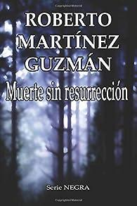 Muerte sin resurrección par  Roberto Martínez Guzmán