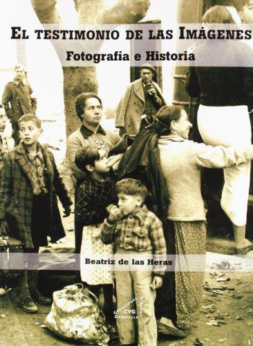 El testimonio de las imágenes : (fotografía e historia) por Beatriz de las Heras Herrero