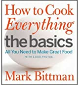 [ HOW TO COOK EVERYTHING - THE BASICS ALL YOU NEED TO MAKE GREAT FOOD -- WITH 1,000 PHOTOS BY BITTMAN, MARK](AUTHOR)HARDBACK