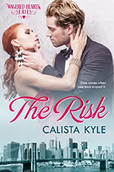 The Risk: A Billionaire Romance (Wagered Hearts Series Book 2) (English Edition) von [Kyle, Calista]