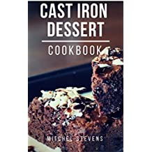 Cast Iron Dessert Cookbook: Delicious And Easy Cast Iron Dessert Recipes (English Edition)