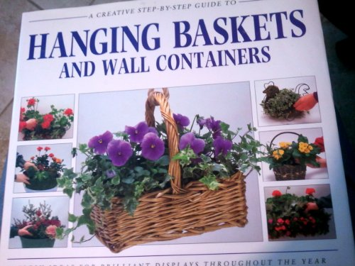 A Creative Step-By-Step Guide to Hanging Baskets and Wall Containers (Sbs Series)