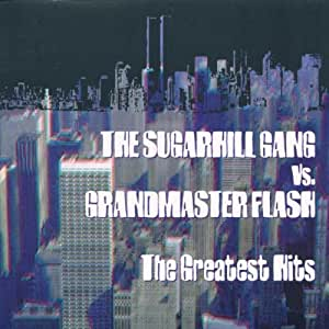 The Sugarhill Gang Vs. Grandmaster Flash - The Greatest Hits - The Roots Of Rap