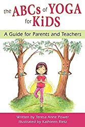 The ABCs of Yoga for Kids: A Guide for Parents and Teachers by Teresa Anne Power (2016-04-08)
