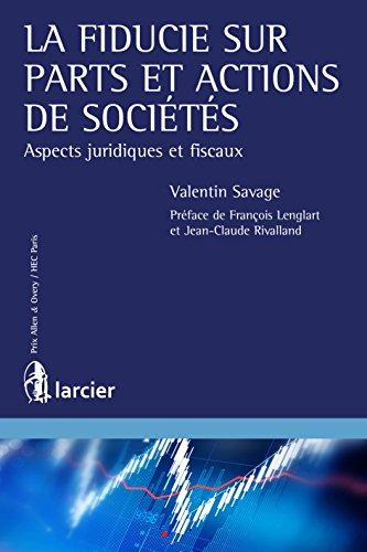 La fiducie sur parts et actions de socits: Aspects juridiques et fiscaux (LARC.HC.LARC.FR)