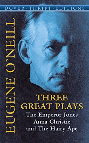 Three Great Plays: The Emperor Jones, Anna Christie, the Hairy Ape (Dover Thrift Editions)
