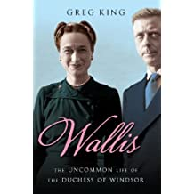 Wallis: The Uncommon Life of the Duchess of Windsor