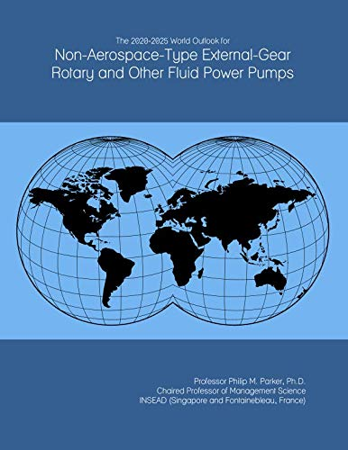 The 2020-2025 World Outlook for Non-Aerospace-Type External-Gear Rotary and Other Fluid Power Pumps -