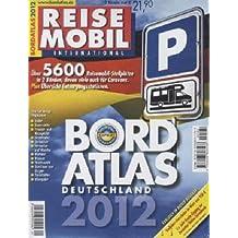 Bordatlas 2012: über 5700 Reisemobil Stellplätze: Reisemobil International. Über 5.600 Reisemobil-Stellplätze in Deutschland und Europa, Gutscheine im Wert von über 950 €