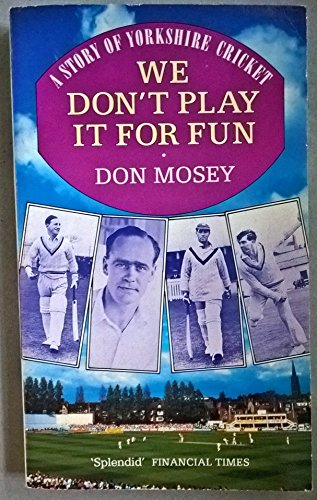 We Don't Play IT For Fun: A Story of Yorkshire Cricket por Don Mosey