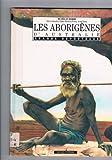 Les Aborigènes d'Australie | Girardet, Sylvie