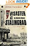 Disaster at Stalingrad: An Alternate...