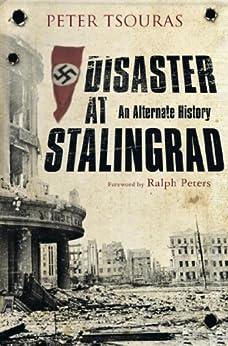 Disaster at Stalingrad: An Alternate History by [Tsouras, Peter]