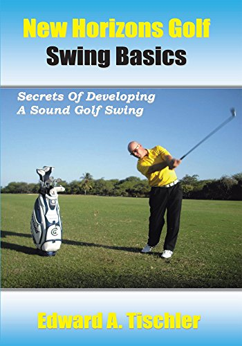 New Horizons Golf Swing Basics: Secrets of Developing a Sound Golf Swing (English Edition) por Edward A Tischler
