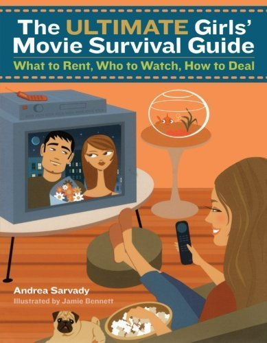 The Ultimate Girls' Movie Survival Guide: What to Rent, Who to Watch, How to Deal by Andrea Sarvady (2004-10-01)