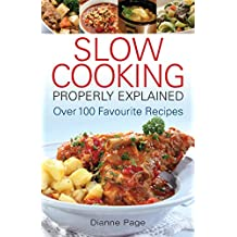Slow Cooking Properly Explained: Over 100 Favourite Recipes (English Edition)