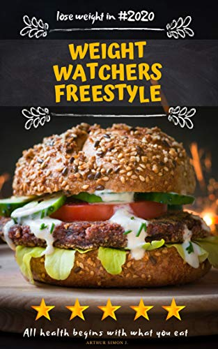 Weight Watchers Freestyle: complete guide to know better the right ingredient to use and their benefits a lot of healthy diets for lose weight (English Edition)