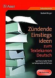 Zündende Einstiegsideen zum Textekanon Deutsch: 150 literarische Texte variantenreich einführen (5. bis 13. Klasse)