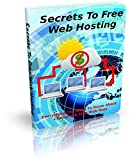 Secrets To Free Web Hosting: Discover The Secrets To Free Web Hosting And Get  A Massive Break In Cash Spent! (English Edition)