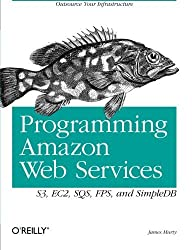 Programming Amazon Web Services: S3, EC2, SQS, FPS, and SimpleDB by James Murty (2008-04-04)