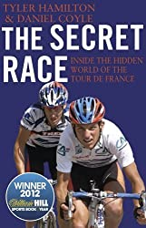 The Secret Race: Inside the Hidden World of the Tour de France: Doping, Cover-ups, and Winning at All Costs by Hamilton, Tyler, Coyle, Daniel (2013) Paperback