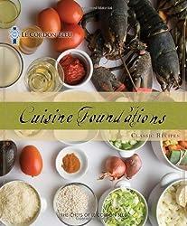 Le Cordon Bleu Cuisine Foundations: Classic Recipes by The Chefs of Le Cordon Bleu (2010-05-27)