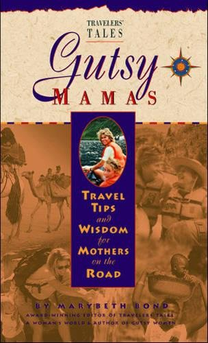 Gutsy Mamas: Travel Tips and Wisdom for Mothers on the Road (Travelers' Tales Guides)