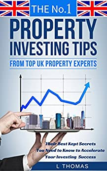 The No.1 Property Investing Tips From Top UK Property Experts: Their  Best Kept Secrets You Need to Know to Accelerate Your Investing Success (Property Success Series) by [Thomas, L]