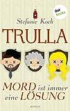 TRULLA - Mord ist immer eine Lösung: Roman von Stefanie Koch
