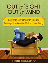 Out of Sight, Out of Mind - Easy Home Organization Tips and Storage Solutions for Clutter-Free Living (English Edition)
