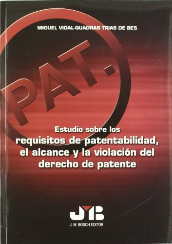 Estudio sobre los requisitos de patentabilidad, el alcance y la violación del derecho de patente por Miguel Vidal-Quadras Trias de Bes