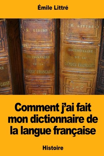 Comment jai fait mon dictionnaire de la langue franaise