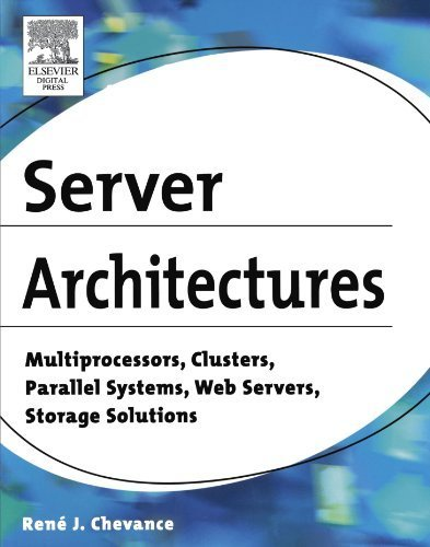 Server Architectures: Multiprocessors, Clusters, Parallel Systems, Web Servers, Storage Solutions by Ren?? J. Chevance (2004-12-29) par Ren?? J. Chevance