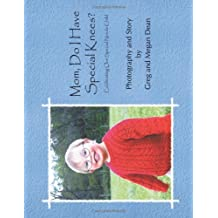 Mom, Do I Have Special Knees?: Celebrating Our Special Needs Child by Greg And Megan Dean (2012-06-21)