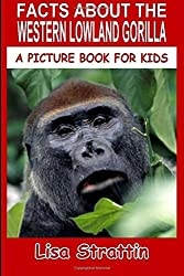 Facts About The Western Lowland Gorilla: Volume 58 (A Picture Book For Kids) by Lisa Strattin (2016-06-15)