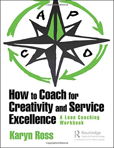How to Coach for Creativity and Service Excellence: A Lean Coaching Workbook por Karyn Ross