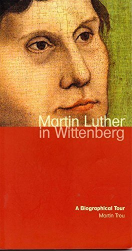 Martin Luther in Wittenberg A Biographical Tour